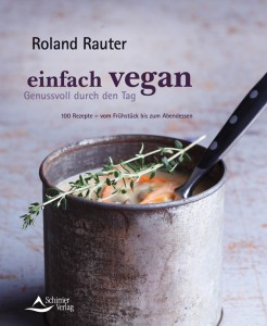Einfach vegan - Genussvoll durch den Tag: 100 Rezepte - vom Frühstück bis zum Abendessen von Roland Rauter