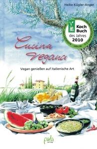 Cucina vegana: Vegan genießen auf italienische Art von Heike Kuegler-Anger