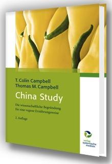 T Colin Campbell und Thomas M Campbell China Study: Pflanzenbasierte Ernährung und ihre wissenschaftliche Begründung