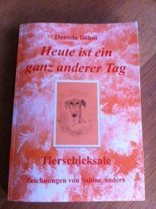Daniela Boehm Heute ist ein ganz anderer Tag: Tierschicksale Zeichnungen von Sabine Anders