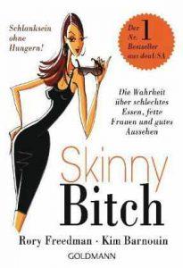 Rory Freedman und Kim Banouin Skinny Bitch: Die Wahrheit über schlechtes Essen, fette Frauen und gutes Aussehen - Schlanksein ohne Hungern!