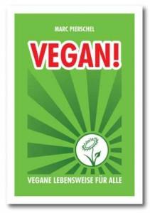 Vegan! Vegane Lebensweise für alle von Mark Pierschel
