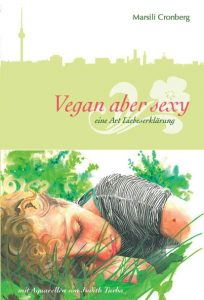 Vegan aber sexy: eine Art Liebeserklärung von Marsili Cronberg