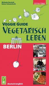 Veggie Guide Berlin: Vegetarisch Leben von Michaela Harnisch und Reiner Schweinfurth