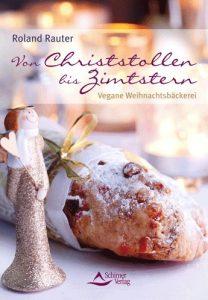 Roland Rauter Von Christstollen bis Zimtstern - Vegane Weihnachtsbäckerei