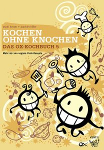 Uschi Herzer und Joachim Hiller Kochen ohne Knochen Das Ox-Kochbuch 5 - Mehr als 200 vegane Punk-Rezepte