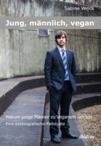 Sabine Weick Jung, maennlich, vegan Warum junge Maenner zu Veganern werden Eine essbiografische Fallsudie