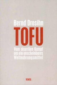 Bernd Drosihn TOFU Vom skurrilen Kampf um ein unscheinbares Weltnahrungsmittel