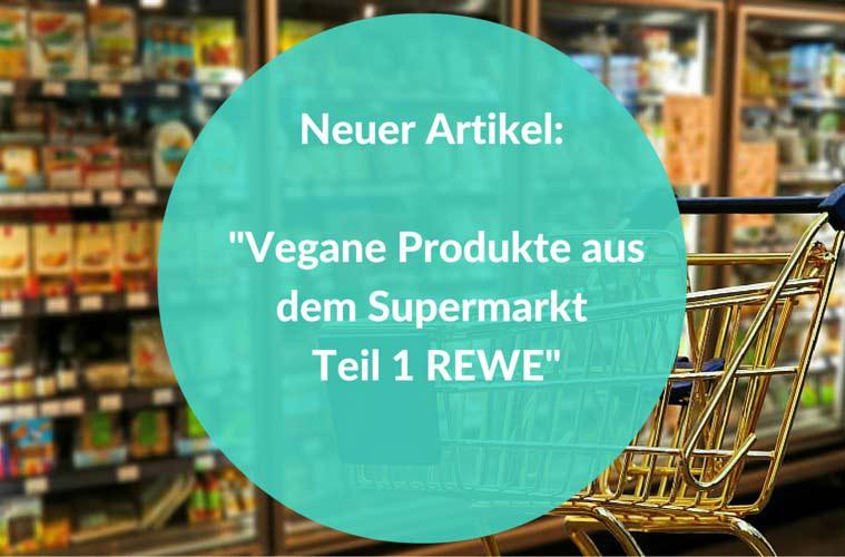 Neuer Artikel -Vegane Produkte aus dem Supermarkt Teil 1 REWE-